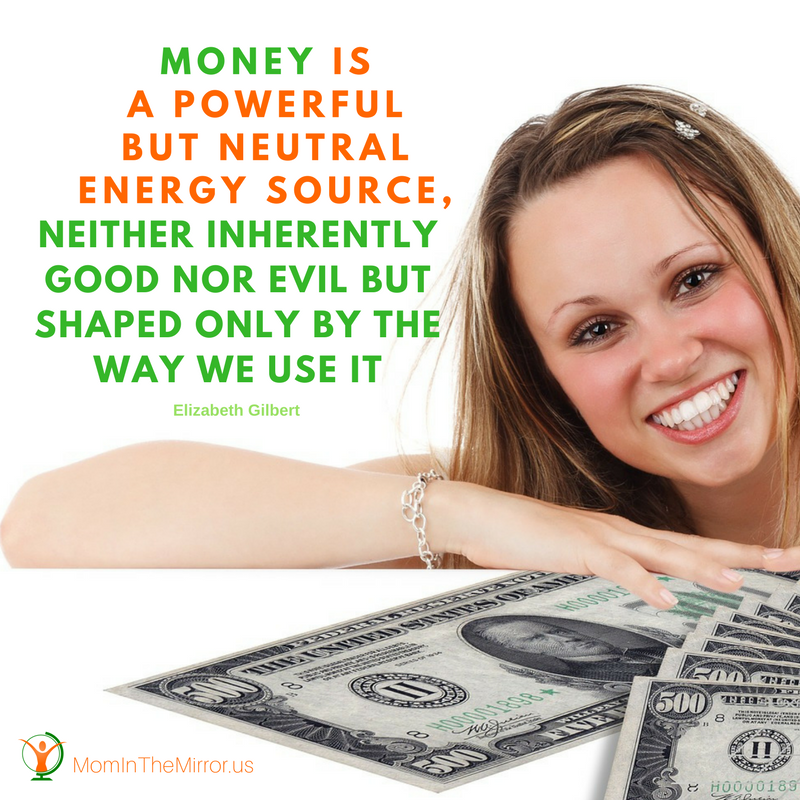 """Money is a powerful but neutral energy source, neither inherently good nor evil but shaped only by the way we use it"". Quote by Elizabeth Gilbert."