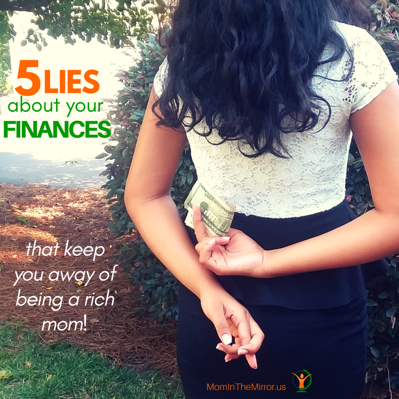 5 Lies About Your Finances That Keep You Away of Being a Rich Mom!